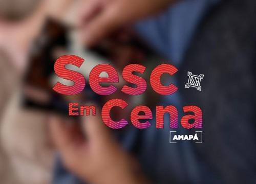 Sesc em Cena Amapá: personalidades das artes cênicas falam de suas trajetórias com o projeto