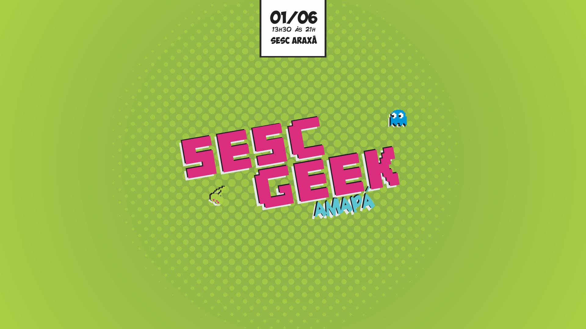 Sesc AP realiza a 2ª edição do SESC GEEK com uma vasta programação